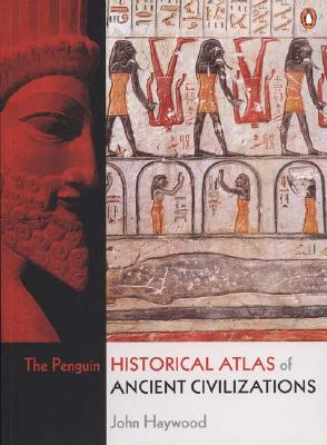 The Penguin Historical Atlas of Ancient Civilizations By Haywood, John/ Hall, Simon (EDT)